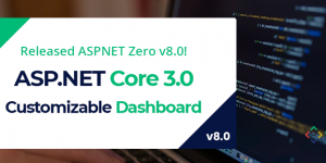 ASP.NET Zero v8.0 has Just Been Released with Customizable Dashboard & New Features